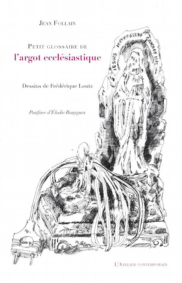 PETIT GLOSSAIRE DE L'ARGOT ECCLESIASTIQUE -