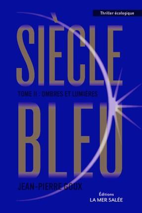 SIECLE BLEU OMBRES ET LUMIERES TOME 2 - CETTE 2EME EDITION REMPLACE LE 9782755609042