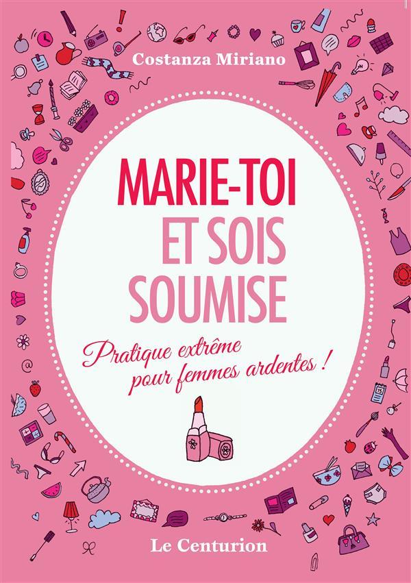 MARIE-TOI ET SOIS SOUMISE. PRATIQUE EXTREME POUR FEMMES ARDENTES!