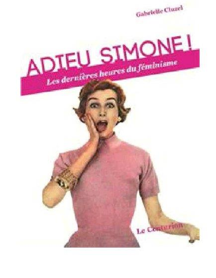 ADIEU SIMONE! LES DERNIERES HEURES DU FEMINISME