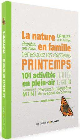 LA NATURE EN FAMILLE AU PRINTEMPS - 101 ACTIVITES EN PLEIN-AIR