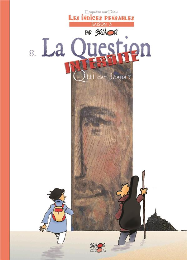 LA QUESTION INTERDITE. QUI EST JESUS? LES INDICES-PENSABLES T8 (SAISON 3)